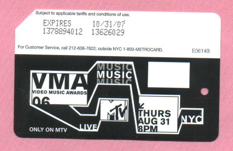 Video Music Awards (VMA) 2006 MetroCard. 250,000 released at 12 stations beginning August 20, 2006.